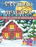 Navidad Mágica Libro De Colorear Para Adultos: Paisajes de invierno y escenas navideñas reconfortantes para aliviar el estrés y relajarse (Libro de colorear de Navidad para niños)