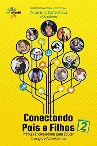 Conectando Pais E Filhos 2: Práticas Encorajadoras Para Educar Crianças E Adolescentes