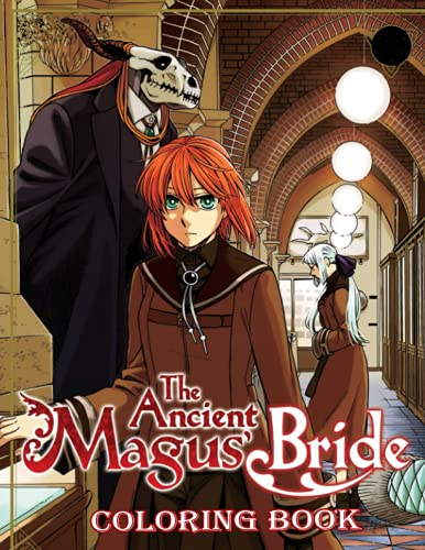 The Ancient Magus Bride Coloring Book: A Fabulous Coloring Book For Fans of All Ages With Several Images Of The Ancient Magus Bride. One Of The Best Ways To Relax And Enjoy Coloring Fun.