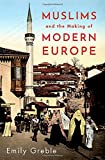 Muslims and the Making of Modern Europe
