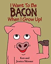 I Want to be Bacon When I Grow Up!