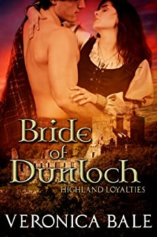 Bride of Dunloch (Highland Loyalties Trilogy Book 1) by [Veronica Bale]