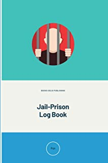 Jail-Prison Log Book: Jail and Prison Experience, Challenges, Events behind Bars, Never Alone, Record Book for Adults and ...