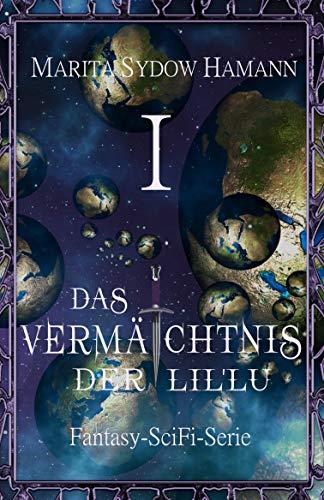 Das Vermächtnis der Lil`Lu (1): Fantasy-SciFi-Serie (Das Vermächtnis der Lil`Lu Serie)