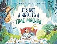 It's Not a Bed, It's a Time Machine (It's Not a Book Series, It's an Adventure)