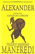 Alexander (Vol. 1): Child of a Dream: Child of a Dream v. 1 (Alexander Trilogy) by Manfredi, Valerio Massimo 3rd (third) Edition (2006)