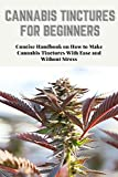 CANNABIS TINCTURES FOR BEGINNERS: Concise Handbook on How to Make Cannabis Tinctures With Ease and Without Stress (English Edition)