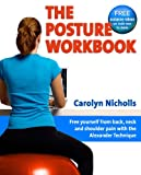 The Posture Workbook: Free yourself with back, neck and shoulder pain with the Alexander Technique