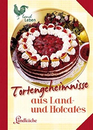 Tortengeheimnisse aus Land- und Hofcafes (LandLeben)