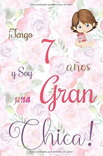 ¡Tengo 7 años y Soy una Gran Chica!: Cuaderno de notas con flores para las chicas. Regalo de cumpleaños para niñas de 7 años para escribir y dibujar con una portada de un dicho positivo inspirador
