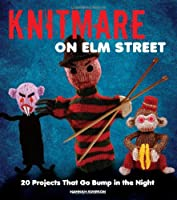 Knitmare on Elm Street: 20 Projects that Go Bump in the Night