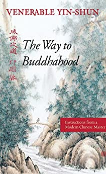 The Way to Buddhahood: Instructions from a Modern Chinese Master by [Yin-shun, Robert M Gimello, Whalen Lai, Wing H Yeung]