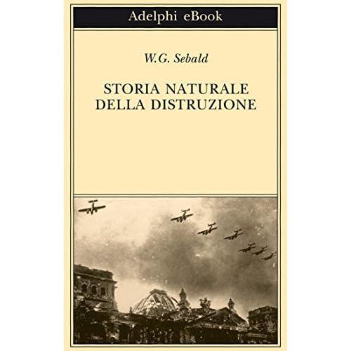 Storia naturale della distruzione (Opere di W.G. Sebald Vol. 3)