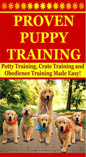 Proven Puppy Training: Potty Training, Crate Training and Obedience Training Made Easy! (Training Puppies, How To Train A Puppy) (English Edition)