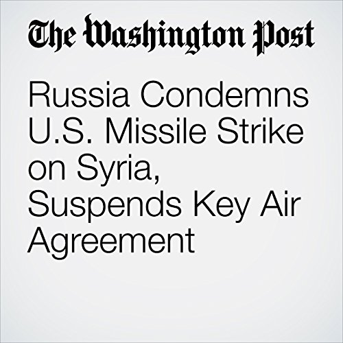 Russia Condemns U.S. Missile Strike on Syria, Suspends Key Air Agreement copertina