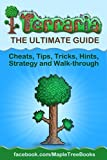 Terraria: The Complete & Ultimate Guide - Cheats, Tips, Tricks, Hints, Strategy and Walk-through (English Edition)
