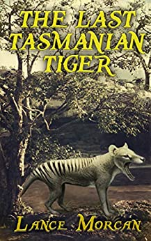 The Last Tasmanian Tiger by [Lance Morcan]