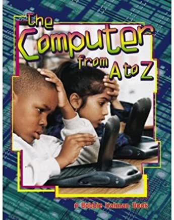[( The Computer from A to Z )] [by: Bobbie Kalman] [Dec-1998]