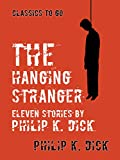 The Hanging Stranger Eleven Stories by Philip K. Dick (Classics To Go) (English Edition)