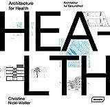 Architecture for Health | Architektur für Gesundheit: Architectur für Gesundheit - Christine Nickl-Weller