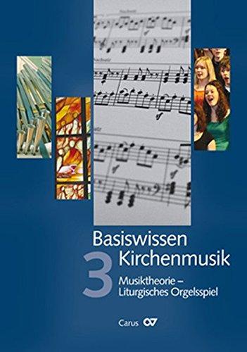 Basiswissen Kirchenmusik (Band 3): Musiktheorie - Liturgisches Orgelspiel: Ein ökumenisch konzipiertes Lehrbuch in vier Bänden zur Ausbildung und ... Kirchenmusikerinnen und Kirchenmusiker.