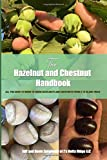 THE HAZELNUT AND CHESTNUT HANDBOOK: All you need to know to grow hazelnuts and chestnuts from 2 to 20,000 trees! - Jeff and Dawn Zarnowski