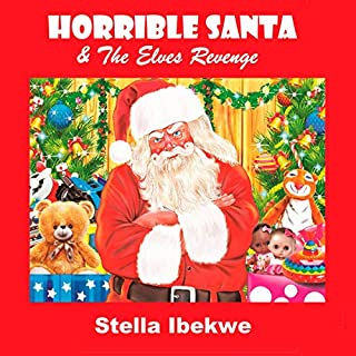 Horrible Santa & the Elves Revenge                   By:                                                                                                                                 Stella Ibekwe                               Narrated by:                                                                                                                                 Rob Groves                      Length: 18 mins     2 ratings     Overall 5.0