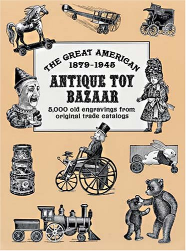 The Great American Antique Toy Bazaar 1879–1945: 5,000 Old Engravings from Original Trade Catalogs (Pictorial Archive Series)