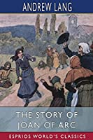 The Story of Joan of Arc (Esprios Classics)