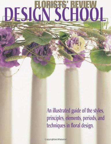 Florists' Review Design School: An illustrated guide of the styles, principles, elements, periods, and techniques in floral design.