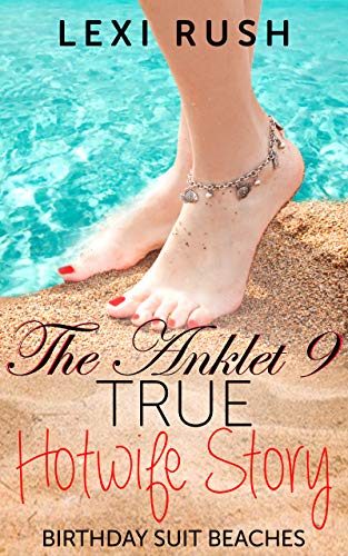 The Anklet 9 True Hotwife Story: Birthday Suit Beaches