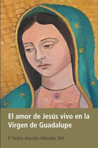 El Amor de Jes??s Vivo en la Virgen de Guadalupe (Spanish Edition)...