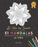 Mandala Colorear Adultos con Frases: 51 Mandalas Fondo Negro: La Vida Me Sonríe con frases bonitas, positivas y motivadoras para la Vida: | Libro de ... (Colorear Adultos Frases) (Spanish Edition)