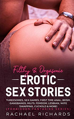 Filthy& Orgasmic Erotic Sex Stories: Threesomes, Sex Games, First Time...