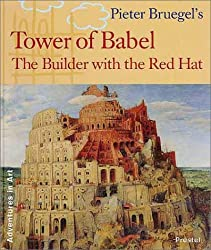 Pieter Bruegel's Tower of Babel: The Builder with the Red Hat (Adventures in Art (Prestel)