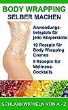Body Wrapping selber machen: Anwendungsbeispiele, Rezepte für Body Wrapping Cremes und Cocktails