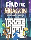 Find The Dragon: Mazes For Kids Ages 4-8: Fun Activity Book For Children Featuring 50 Challenging Mazes - Great For Both Boys And Girls!