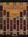 Jakob Julius Scharvogel, Keramiker des Jugendstils: Art Nouveau Ceramist - Hans D. ZurMegede