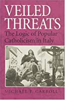 Veiled Threats: The Logic of Popular Catholicism in Italy