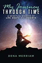 My Journey Through Time: A Spiritual Memoir of Life, Death, and Rebirth
