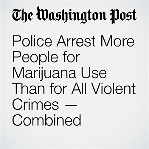 Police Arrest More People for Marijuana Use Than for All Violent Crimes — Combined audiobook cover art