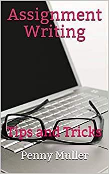Assignment Writing: Tips and Tricks by [Penny Muller]