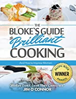 The Bloke's Guide to Brilliant Cooking and How to Impress Women