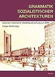 Grammatik sozialistischer Architekturen. Lesarten historischer Städtebauforschung zur DDR