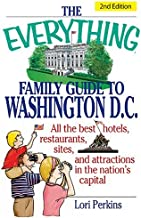 The Everything Family Guide To Washington D.C.: All the best hotels, restaurants, sites, and attractions in the nation's c...