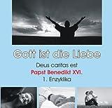 Gott ist die Liebe - Deus caritas est. Enzyklika von Papst Benedikt XVI. (2 CD) - Benedikt XVI.