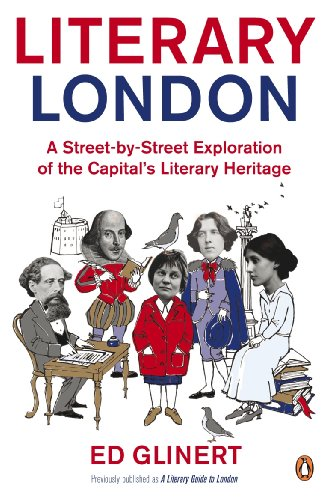 Literary London: A Street by Street Exploration of the Capital's Literary Heritage (English Edition)