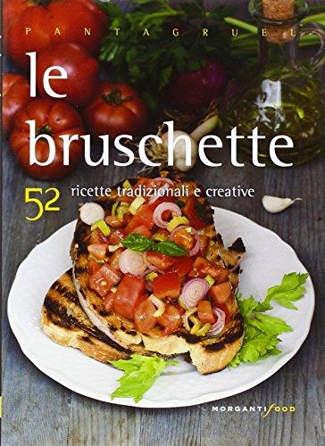 Le bruschette. 52 ricette tradizionali e creative