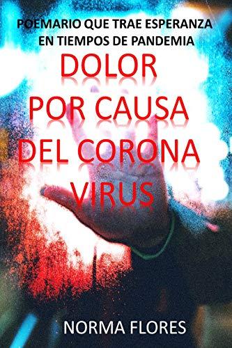 Dolor por causa del Corona Virus: POEMARIO QUE TRAE ESPERANZA EN TIEMPOS DE PANDEMIA eBook: FLORES, NORMA: Amazon.es: Tienda Kindle