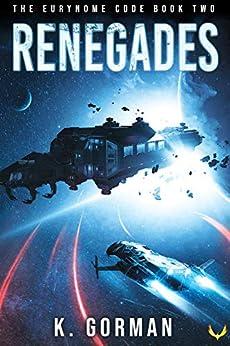 Renegades (The Eurynome Code Book 2) by [K. Gorman]